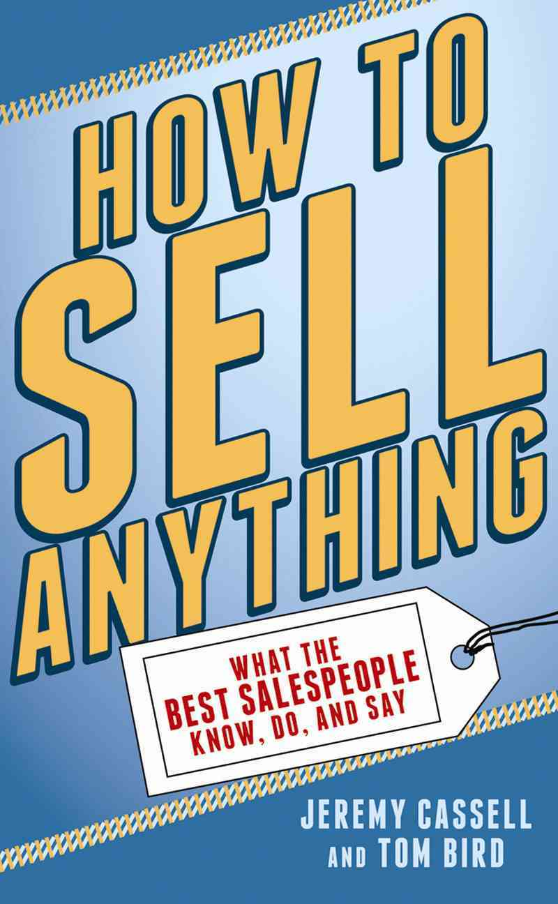 How to Sell Anything By Cassell, Jeremy/ Bird, Tom